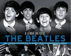 THE BEATLES, A LENDA EM FOTOS
