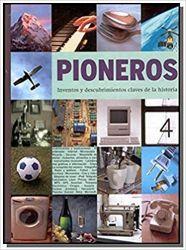 PIONEROS - INVENTOS Y DESCUBRIMIENTOS CLAVES DE LA HISTORIA