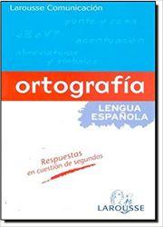 ORTOGRAFÍA - LAROUSSE COMUNICACIÓN