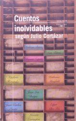 CUENTOS INOLVIDABLES - SEGUN JULIO CORTAZAR