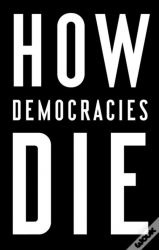 HOW DEMOCRACIES DIE