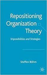 REPOSITIONING ORGANIZATION THEORY: IMPOSSIBILITIES