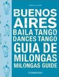 BUENOS AIRES BAILA TANGO: GUIA DE MILONGAS ESP/ING