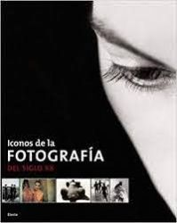 ICONOS DE LA FOTOGRAFIA - EL SIGLO XX