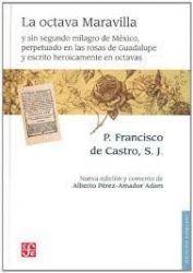 La octava Maravilla y sin segundo milagro de México, perpetuado en las rosas de Guadalupe y escrito heroicamente en octavas