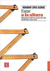 Estar a la altura. Una historia de los niveles de vida en México, 1850-1949