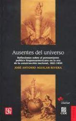 Ausentes del universo. Reflexiones sobre el pensamiento político hispanoamericano en la era de la construcción nacional, 1821-1849