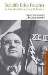 Rodulfo Brito Foucher. Escritos sobre la revolución y la dictadura