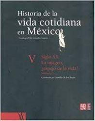 Historia de la vida cotidiana en México : tomo V : volumen 2. Siglo XX. La imagen, ¿espejo de la vida?
