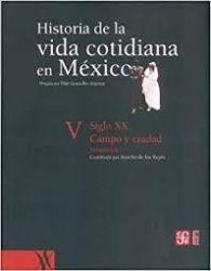 Historia de la vida cotidiana en México : tomo V : volumen 1. Siglo XX. Campo y ciudad